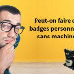 Faire un badge sans machine à badge professionnelle